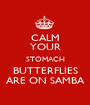 CALM YOUR STOMACH BUTTERFLIES ARE ON SAMBA - Personalised Poster A1 size
