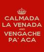 CALMADA LA VENADA AND VENGACHE PA' ACA - Personalised Poster A1 size