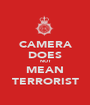 CAMERA DOES NOT MEAN TERRORIST - Personalised Poster A1 size
