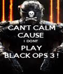 CAN'T CALM CAUSE  I DONT  PLAY BLACK OPS 3 ! - Personalised Poster A1 size