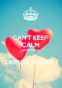 CAN'T KEEP CALM AASHIM GULATI  DEBUTS TODAY  - Personalised Poster A1 size