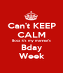 Can't KEEP CALM Bcoz it's my mannat's Bday Week - Personalised Poster A1 size