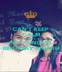 CAN'T KEEP  CALM BCZ ITS MY PRINCESS BIRTHDAY MONTH - Personalised Poster A1 size