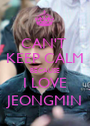 CAN'T  KEEP CALM BECAUSE I LOVE JEONGMIN - Personalised Poster A1 size