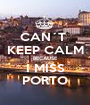 CAN´T  KEEP CALM BECAUSE I MISS PORTO - Personalised Poster A1 size