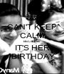 CAN'T KEEP CALM BECAUSE  IT'S HER   BIRTHDAY  - Personalised Poster A1 size