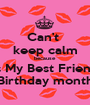 Can't  keep calm because It's My Best Friend's Birthday month - Personalised Poster A1 size