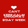 CAN'T KEEP CALM BECAUSE IT'S SNIGDHA'S B'DAY WEEK - Personalised Poster A1 size