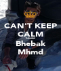 CAN'T KEEP CALM Cause Bhebak Mhmd - Personalised Poster A1 size