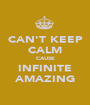 CAN'T KEEP CALM CAUSE INFINITE AMAZING - Personalised Poster A1 size