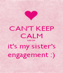 CAN'T KEEP CALM cause  it's my sister's engagement :) - Personalised Poster A1 size