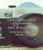 CAN'T KEEP CALM COZ  ENPRINT AND   INTELLECTUAL ARE ALLIANCE NOW..!! - Personalised Poster A1 size