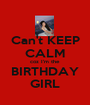 Can't KEEP CALM coz I'm the  BIRTHDAY GIRL - Personalised Poster A1 size