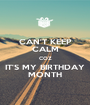 CAN'T KEEP CALM COZ IT'S MY BIRTHDAY MONTH - Personalised Poster A1 size
