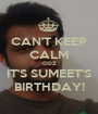 CAN'T KEEP CALM COZ IT'S SUMEET'S BIRTHDAY! - Personalised Poster A1 size
