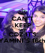 "CAN""T KEEP CALM COZ IT'S YAMINI""S 16th! - Personalised Poster A1 size"