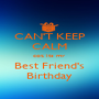 CAN'T KEEP CALM coz its my Best Friend's Birthday - Personalised Poster A1 size