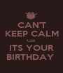 CAN'T KEEP CALM Coz  ITS YOUR BIRTHDAY  - Personalised Poster A1 size