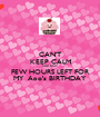 CAN'T KEEP CALM COZ ONLY FEW HOURS LEFT FOR MY  Apo's BIRTHDAY - Personalised Poster A1 size