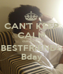 CAN'T KEEP CALM cuz its my BESTFRIEND's Bday - Personalised Poster A1 size