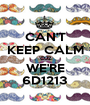 CAN'T KEEP CALM 'CUZ WE'RE 6D1213 - Personalised Poster A1 size