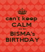 can't keep  CALM  cz its BISMA's BIRTHDAY - Personalised Poster A1 size
