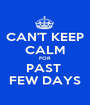 CAN'T KEEP CALM FOR PAST  FEW DAYS - Personalised Poster A1 size