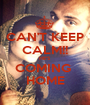 CAN'T KEEP CALM!! HE'S  COMING  HOME - Personalised Poster A1 size