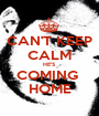 CAN'T KEEP CALM HE'S  COMING  HOME - Personalised Poster A1 size