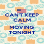CAN'T KEEP CALM I'M  MOVING  TONIGHT - Personalised Poster A1 size