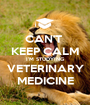 CAN'T  KEEP CALM I'M STUDYING VETERINARY MEDICINE - Personalised Poster A1 size