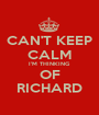 CAN'T KEEP CALM I'M THINKING OF RICHARD - Personalised Poster A1 size