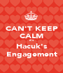 CAN'T KEEP CALM it's Hacuk's Engagement - Personalised Poster A1 size