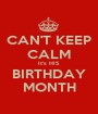 CAN'T KEEP CALM It's HIS BIRTHDAY MONTH - Personalised Poster A1 size