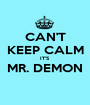 CAN'T KEEP CALM IT'S MR. DEMON  - Personalised Poster A1 size