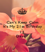 Can't Keep Calm It's My 21st Birthday In  13  Days !  - Personalised Poster A1 size