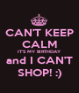 CAN'T KEEP CALM IT'S MY BIRTHDAY and I CAN'T SHOP! :) - Personalised Poster A1 size