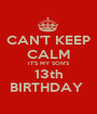 CAN'T KEEP CALM IT'S MY SON'S 13th BIRTHDAY  - Personalised Poster A1 size