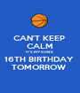 CAN'T KEEP  CALM IT'S MY SON'S  16TH BIRTHDAY  TOMORROW  - Personalised Poster A1 size