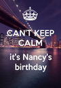 CAN'T KEEP CALM  it's Nancy's birthday - Personalised Poster A1 size