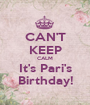 CAN'T KEEP CALM It's Pari's Birthday! - Personalised Poster A1 size