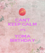CAN'T KEEP CALM IT'S YOMA BIRTHDAY - Personalised Poster A1 size
