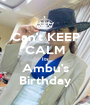 Can't KEEP CALM Its Ambu's Birthday - Personalised Poster A1 size