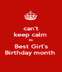 can't keep calm  its Best Girl's Birthday month  - Personalised Poster A1 size