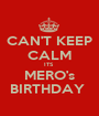 CAN'T KEEP CALM ITS  MERO's BIRTHDAY  - Personalised Poster A1 size