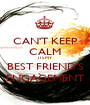 CAN'T KEEP CALM ITS MY BEST FRIEND'S ENGAGEMENT - Personalised Poster A1 size