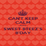 CAN'T KEEP CALM its my SWEET BTEEZ'S B'DAY - Personalised Poster A1 size
