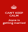 CAN'T KEEP CALM  Joyce is getting married - Personalised Poster A1 size