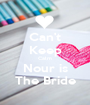Can't Keep Calm Nour is The Bride - Personalised Poster A1 size