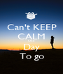 Can't KEEP CALM One Day To go - Personalised Poster A1 size
